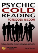 Cold Reading Forbidden Wisdom - Tips and Tricks for Psychics, Mediums and Mentalists
