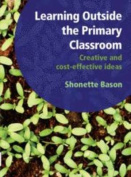 Learning Outside the Primary Classroom - Creative and Cost-effective Ideas