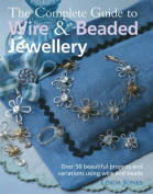 The Complete Guide to Wire and Beaded Jewellery