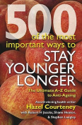 500 of the Most Important Ways to Stay Younger Longer