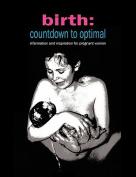 Birth: Countdown to Optimal