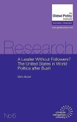 A Leader Without Followers? The United States in World Politics After Bush