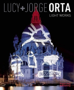 Light Works: Lucy + Jorge Orta