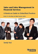 Sales and Sales Management in Financial Services: a Hands-on Guide to Global Best Practices