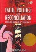 Faith Politics and Reconciliation