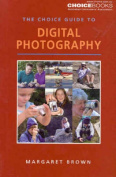 The Choice Guide to Digital Photography