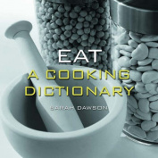 Eat: A Cooking Dictionary