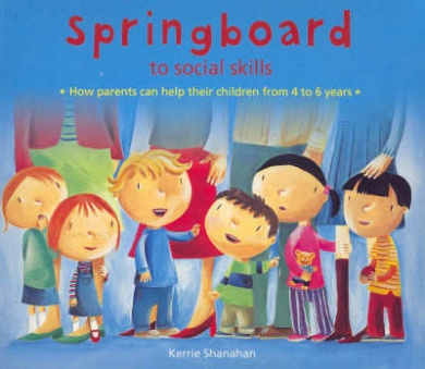 Springboard to Social Skills: How Parents Can Help Their Children 4-6 Years