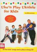 Uke'n Play Ukulele for Kids [With CD (Audio)]