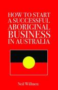 How to Start a Successful Aboriginal Business in Australia