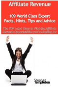 Affiliate Revenue - 109 World Class Expert Facts, Hints, Tips and Advice - the TOP Rated Ways To Find the Affiliate Revenue Opportunities You're Looking for