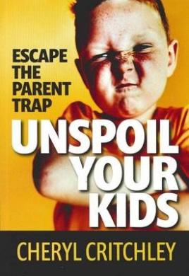 Unspoil Your Kids: Escape the Parent Trap