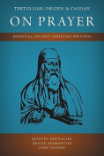 Tertullian, Origen, and Cassian on Prayer