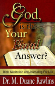 God, is This Your Final Answer?