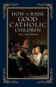 How to Raise Good Catholic Children
