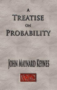 A Treatise On Probability - Unabridged