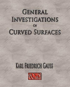 General Investigations Of Curved Surfaces - Unabridged