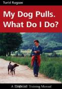My Dog Pulls. What Do I Do?