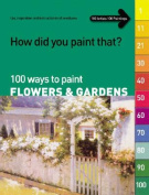 100 Ways to Paint Flowers and Gardens