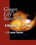 Ginger, Lily and Sweet Fire - A Romance with Food