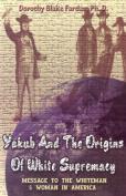 Yakub and the Origins of White Supremacy
