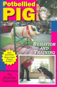 Potbellied Pig Behavior and Training, Revised Edition
