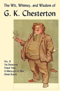The Wit, Whimsy, and Wisdom of G. K. Chesterton, Volume 6
