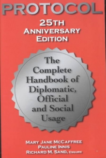 Protocol: The Complete Handbook of Diplomatic, Official & Social Usage (Protocol: The Complete Handbook of Diplomatic, Official & Social Usage)