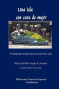 Una Isla Con Cara de Mujer. Prominentes Mujeres de La Cultura En Cuba [Spanish]
