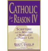 Catholic for a Reason IV