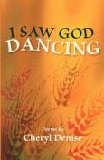 I Saw God Dancing