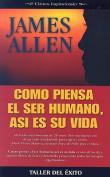 Como Piensa el Ser Humano, Asi Es su Vida [Spanish]