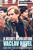 A Velvet Revolution Vaclav Havel and the Fall of Communism