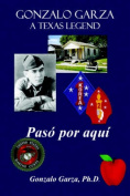 Gonzalo Garza - A Texas Legend Paso Po Aqui