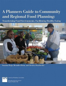 A Planners Guide to Community and Regional Food Planning