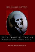 Lecture Notes on Theology; Or, Introductory Lectures for the Study of Theology.
