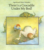 There's a Crocodile Under My Bed!
