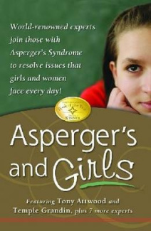 Asperger's and Girls: World-Rowned Experts Join Those with Asperger's Syndrome to Resolve Issues That Girls and Women Face Every Day