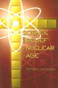 Science and Belief in the Nuclear Age