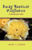 Rocky Mountain Wildflowers, a Guide for Kids