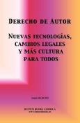Derecho de Autor, Nuevas Tecnologias, Cambios Legales y Mas Cultura Para Todos [Spanish]