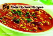 51 Fast and Fun Slow Cooker Recipes
