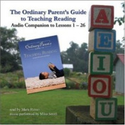 The Ordinary Parent's Guide to Teaching Reading Audio Companion to Lessons 1 26 [Audio]
