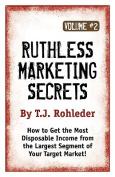 Ruthless Marketing Secrets, Vol. 2