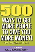 500 Ways to Get More People to Give You More Money!