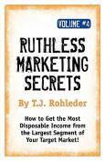 Ruthless Marketing Secrets, Vol. 4