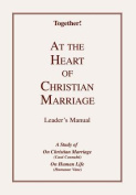 At the Heart of Christian Marriage - Leader's Manual