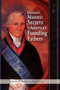 Illustrated Masonic Secrets of America's Founding Fathers