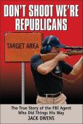 Don't Shoot, We're Republicans