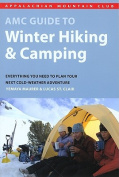 AMC Guide to Winter Hiking & Camping  : Everything You Need to Plan Your Next Cold-Weather Adventure